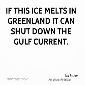 Jay Inslee - If this ice melts in Greenland it can shut down the Gulf ...