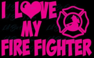 ... Love My Fire Fight Vinyl Car Decal - Fireman Girlfriend Wife Mom