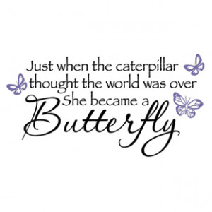 Just When The Caterpillar Thought The World Was Over She Became A ...