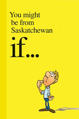 You Might Be from Saskatchewan If . . . (Paperback)