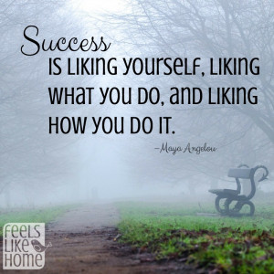 Success Is Liking Maya Angelou Quotes