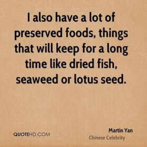 Martin Yan - I also have a lot of preserved foods, things that will ...