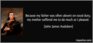 Because my father was often absent on naval duty, my mother suffered ...