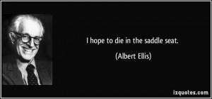quote-i-hope-to-die-in-the-saddle-seat-albert-ellis-57302.jpg