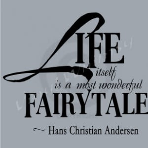 Vinyl Wall Art - Quote - Life Itself Is A Most Wonderful Fairytale ...