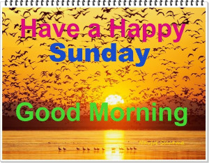 : [url=http://www.imagesbuddy.com/have-a-happy-sunday-good-morning ...