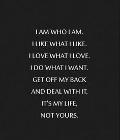 apply this to my friends too. It is their life not mine. I don't ...