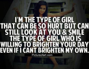 the type of girl that can be so hurt but can still look at you ...