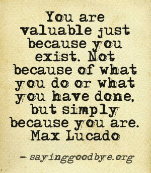 ... you have done, but simply because you are. - Max Lucado #quote #value