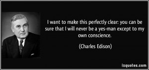 ... will never be a yes-man except to my own conscience. - Charles Edison