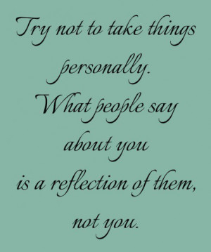 ... people say about you is a reflection of them not you picture quotes
