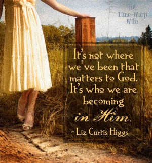 Quote to Inspire You} by Liz Curtis Higgs