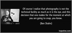 Of course I realize that photography is not the technical facility as ...