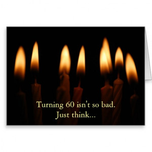 Birthday-Turning 60 isn't so bad.Just think... Greeting Card