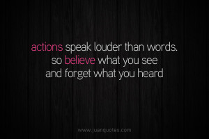 Actions speak louder than words. So believe what you see and forget ...