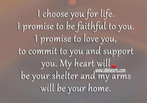 you for life. I promise to be faithful to you. I promise to love you ...