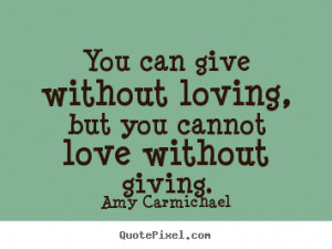 ... loving, but you cannot love.. Amy Carmichael greatest love quotes