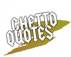 Ghetto Quotes
