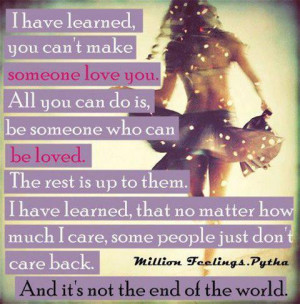 Quotes About Liking Someone You Cant Have I have learned, you can't ...