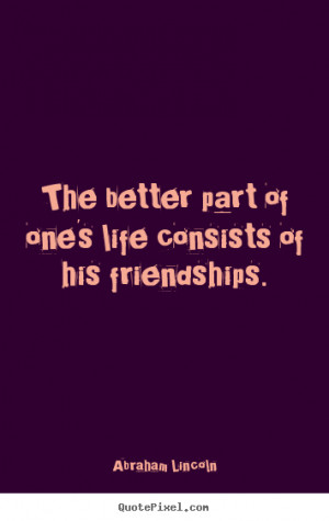 ... quotes about life - The better part of one's life consists of his