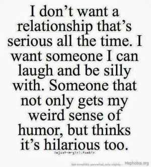 don't want a relationship that's serious all the time. I want ...