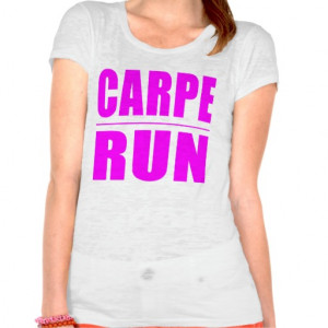 Funny Girl Runners Quotes : Carpe Run Tees