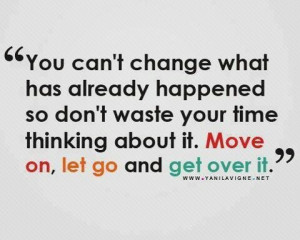 Move on get over it