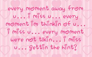 ... of u i miss u every moment were not tlkin i miss u gettin the hint