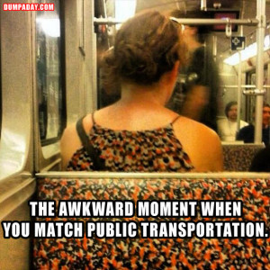 the awkward moment when you match public transportation