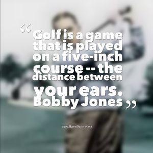 Golf Quote --Bobby Jones