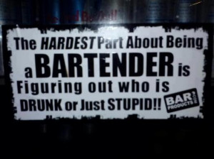 Hardest part about being a bartender