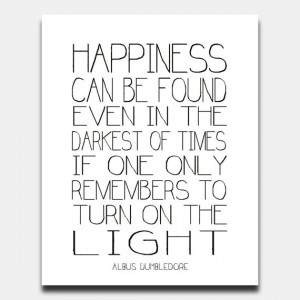 Printable Quote Harry Potter Happiness Can Be Found Turn On the Light ...