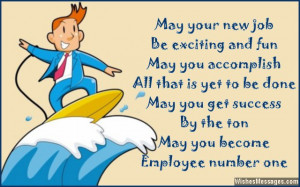 26) May your new job be exciting and fun, may you accomplish all that ...