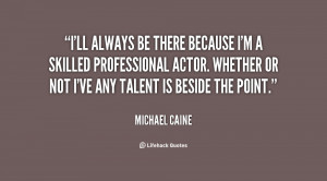 quote-Michael-Caine-ill-always-be-there-because-im-a-9300.png