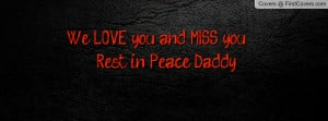 we love you and miss you. rest in peace daddy. , Pictures