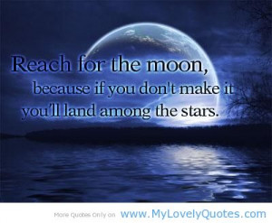 Reach for the moon because if you don't make it – star moon quotes
