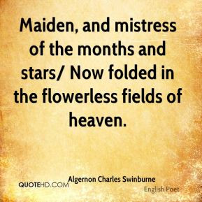 Algernon Charles Swinburne - Maiden, and mistress of the months and ...