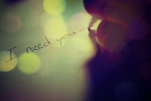 and I need you now.