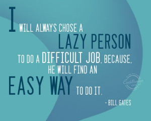 Laziness Quote: I will always chose a lazy person... Laziness-(3)