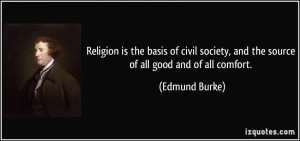 Religion is the basis of civil society, and the source of all good and ...