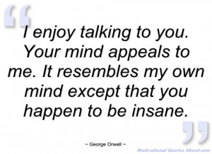 enjoy talking to you george orwell