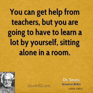 You can get help from teachers, but you are going to have to learn a ...