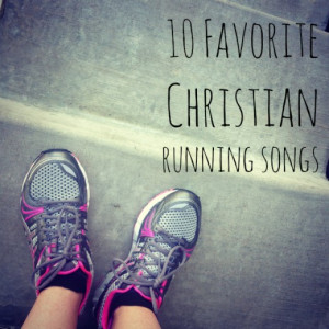 Here are my current favorite Christian running songs: