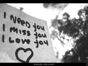 Love I need you,I miss you,I love you!