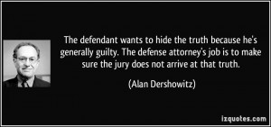 The defendant wants to hide the truth because he's generally guilty ...