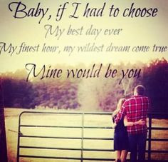 day ever My Finest hour, my wildest dream come true. Mine Would Be You ...