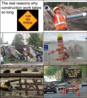 ... Funny Pictures // Tags: The real reasons why construction work takes