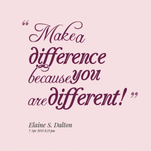 Quotes Picture: make a difference because you are different!