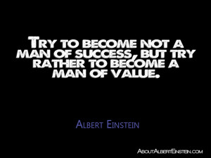 ... to become a man of success, but rather try to become a man of value