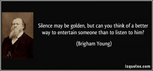 Silence may be golden, but can you think of a better way to entertain ...